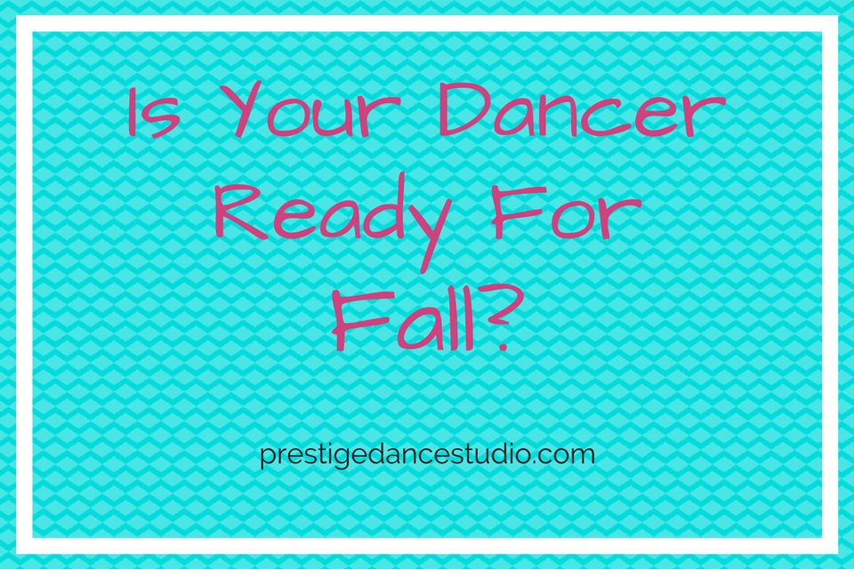 A few extra steps to make sure your dancer is ready for the fall season